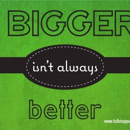 Bigger isn't always better