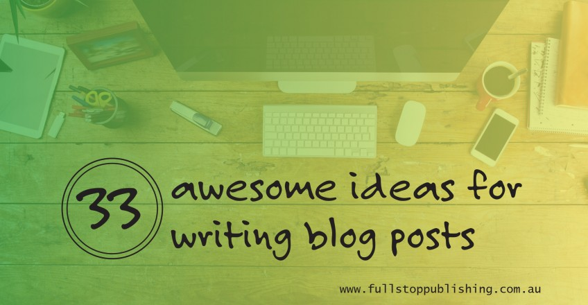 33 awesome ideas for writing blog posts