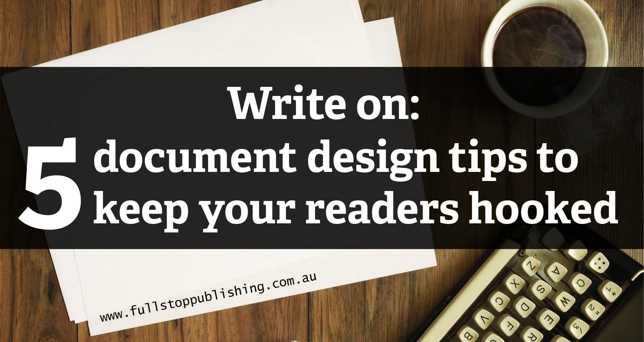 Write On Document Design Tips To Keep Your Readers Hooked - How to write a design document